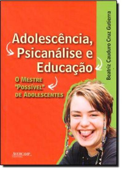 Picture of ADOLESCENCIA, PSICANALISE E EDUCACAO - O MESTRE POSSIVEL DE ADOLESCENTRES