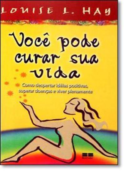 Picture of VOCE PODE CURAR SUA VIDA - COMO DESPERTAR IDEIAS POSITIVAS, SUPERAR DOENCAS E VIVER PLENAMENTE