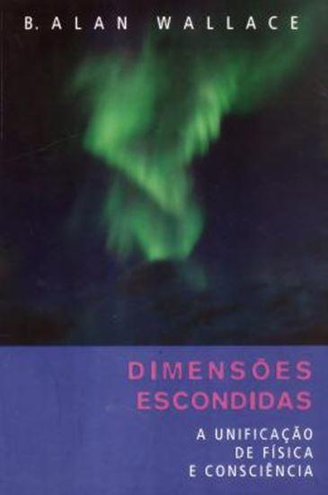 Picture of DIMENSOES ESCONDIDAS - UNIFICACAO DE FISICA E CONSCIENCIA, A