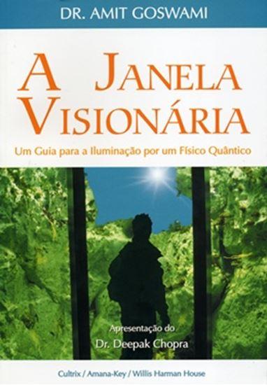 Picture of A JANELA VISIONARIA - UM GUIA PARA A ILUMINACAO POR UM FISICO QUANTICO