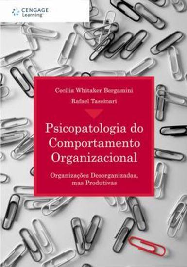 Picture of PSICOPATOLOGIA DO COMPORTAMENTO ORGANIZACIONAL : ORGANIZACOES DESORGANIZADAS, MAS PRODUTIVAS