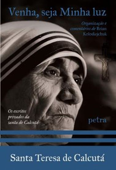 Picture of VENHA, SEJA MINHA LUZ - OS ESCRITOS PRIVADOS DA SANTA DE CALCUTA - 3ª EDICAO