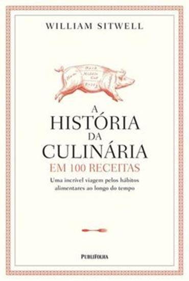 Picture of HISTORIA DA CULINARIA EM 100 RECEITAS, A
