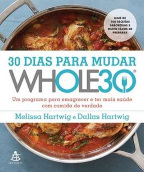 Picture of 30 DIAS PARA MUDAR - THE WHOLE30 - PROGRAMA PARA EMAGRECER E TER MAIS SAUDE COM COMIDA DE VERDADE, UM