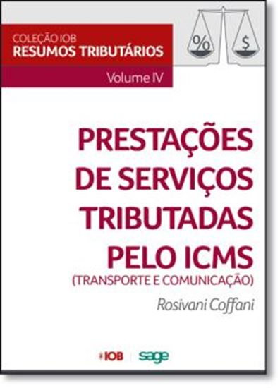 Picture of COLECAO IOB DE RESUMOS TRIBUTARIOS - VOL IV - PRESTACOES DE SERVICOS TRIBUTADAS PELO ICMS
