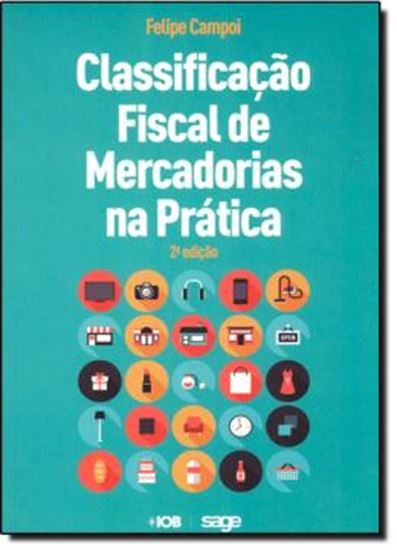 Picture of CLASSIFICACAO FISCAL DE MERCADORIAS NA PRATICA - 2ª ED