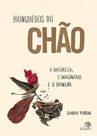 Picture of BRINQUEDOS DO CHAO - NATUREZA, O IMAGINARIO E O BRINCAR, A - 1ª ED