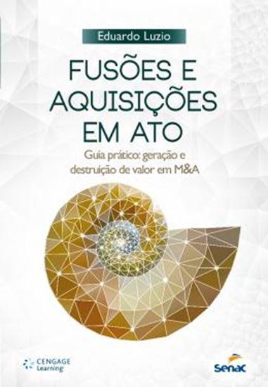 Picture of FUSOES E AQUISICOES EM ATO - GUIA PRATICO: GERACAO E DESTRUICAO DE VALOR EM M&A
