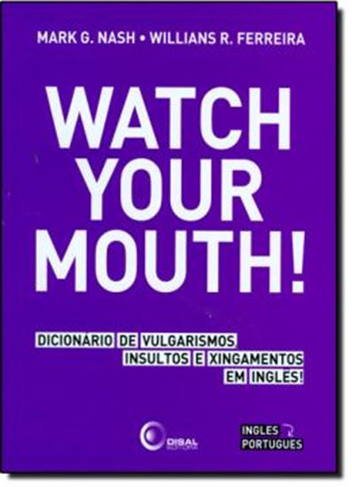 Picture of WATCH YOUR MOUTH! DICIONARIO DE VULGARISMOS, INSULTOS E XINGAMENTOS EM INGLES!