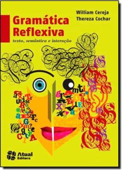 Picture of GRAMATICA REFLEXIVA - TEXTO, SEMANTICA E INTERACAO - 4ª EDICAO 2013