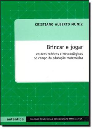Imagem de  BRINCAR E JOGAR - ENLACES TEORICOS E METODOLOGICOS NO CAMPO DA EDUCACAO MATEMATICA