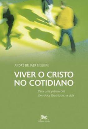 Imagem de VIVER O CRISTO NO COTIDIANO - PARA UMA PRATICA DOS EXERCICIOS ESPIRITUAIS NA VIDA